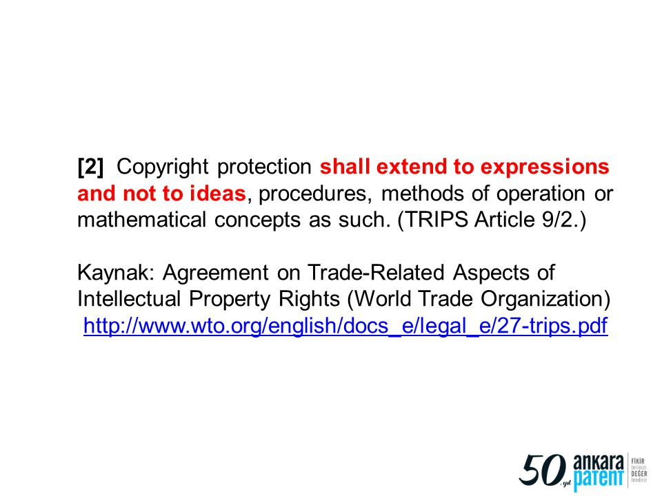[2] Copyright protection shall extend to expressions and not to ideas, procedures, methods of operation or mathematical concepts as such. (TRIPS Article 9/2.)